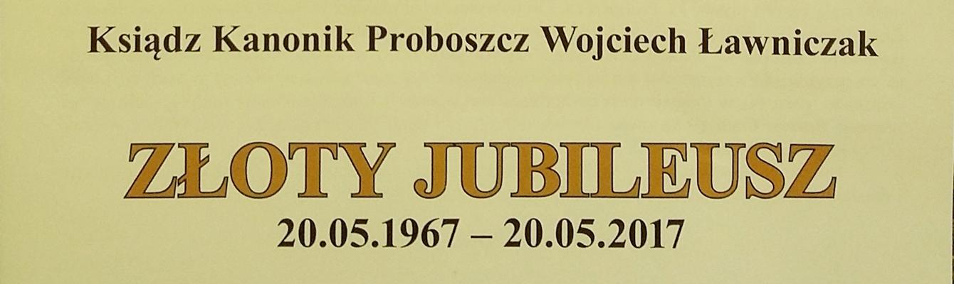 Trzy jubileusze Księdza Kanonika Wojciecha Ławniczaka